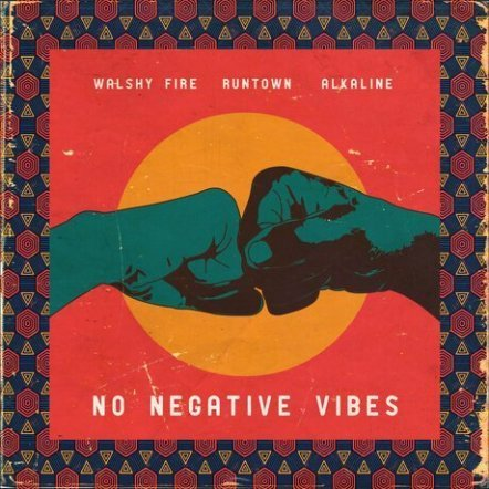ALKALINE-NO NEGATIVE VIBES FT RUNTOWN & WALSHY FIRE